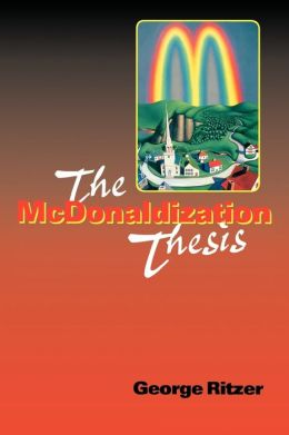 review the mcdonaldization thesis 0761955402 Mcdonaldization thesis explorations & extensions by george ritzer available in trade paperback on powellscom, also read synopsis and reviews few recent sociology.