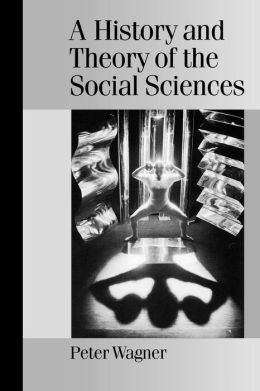 A History and Theory of the Social Sciences: Not All That Is Solid Melts into Air
