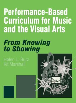 Performance-Based Curriculum for Music and the Visual Arts: From Knowing to Showing