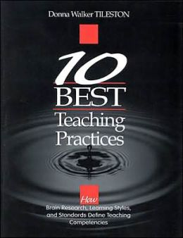 Ten Best Teaching Practices: How Brain Research, Learning Styles, and Standards Define Teaching Competencies