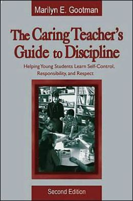 The Caring Teacher's Guide to Discipline: Helping Young Students Learn Self-Control, Responsibility, and Respect