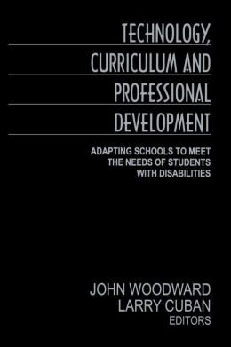Technology, Curriculum, and Professional Development: Adapting Schools to Meet the Needs of Students With Disabilities
