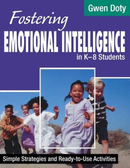 Fostering Emotional Intelligence in K-8 Students: Simple Strategies and Ready-To-Use Activities