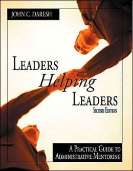 Leaders Helping Leaders: A Practical Guide to Administrative Mentoring