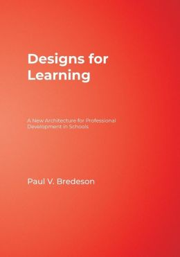 Designs for Learning: A New Architecture for Professional Development in Schools