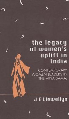 The Legacy of Women's Uplift in India: Contemporary Women Leaders in the Arya Samaj
