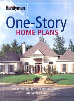 The Family Handyman One-Story Home Plans: Best-Selling Plans for Dream Homes All on One Floor