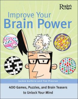 Improve Your Brain Power: Hundreds of Games, Puzzles and Teasers to Unlock Your Mind