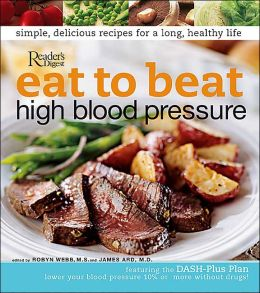 Eat to Beat High Blood Pressure: Tasty Soup to Nuts Diet that Lower Blood Pressure in