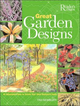 Great Garden Designs: 40 Adaptable Plans to Create Your Ideal Backyard Oasis
