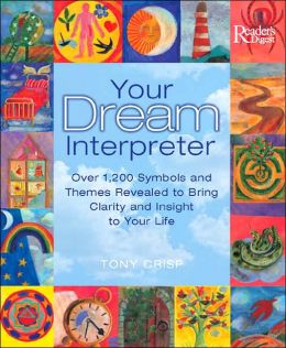 Your Dream Interpreter: Over 1,200 Symbols and Themes Revealed to Bring Clarity and Insight to Your Life