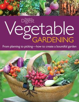 Vegetable Gardening: From Planting to Picking - The Complete Guide to Creating a Bountiful Garden