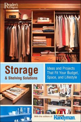 Storage and Shelving Solutions: Over 70 Projects and Ideas That Fit Your Budget, Space, and Lifestyle