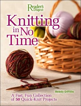 Knitting in No Time: A Fast, Fun Collection of 50 Quck-Knit Projects