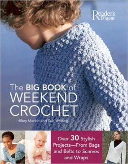 The Big Book of Weekend Crochet: Over 30 Stylish Projects--From Bags and Belts to Scarves and Wraps