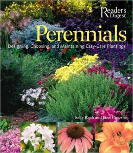 Perennials: The Complete Guide to Designing, Choosing, and Maintaining Easy-Care Plants