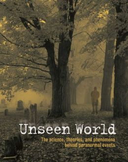 Unseen World: The Science, Theories, and Phenomena behind Events Paranormal