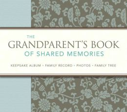 The Grandparent's Book of Shared Memories: Keepsake Album & Genealogy Instruction Book