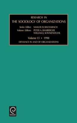 Research in the Sociology of Organizations: Deviance in and of Organizations Vol 15