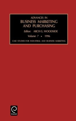 Advances in Business Marketing and Purchasing: Case Studies for Industrial and Business Marketing Vol 7