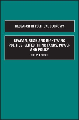 Reagan, Bush and Right-Wing Politics: Elites, Think Tanks, Power and Policy, Parts A + B, Parts A + B