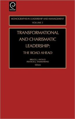 Transformational and Charismatic Leadership: The Road Ahead