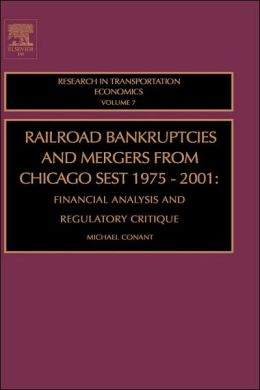 Railroad Bankruptcies and Mergers from Chicago West: 1975-2001: Financial Analysis and Regulatory Critique