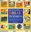 The Encyclopedia of Mosaic Techniques: A Step-by-Step Visual Directory, with an Inspirational Gallery of Finished Works