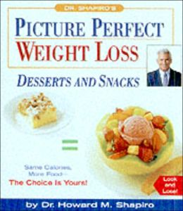 Dr. Shapiro's Picture Perfect Weight Loss: Desserts and Snacks