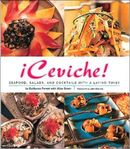 !ceviche!: Seafood, Salads, and Cocktails with a Latino Twist