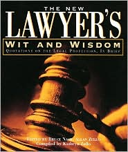 The New Lawyers Wit and Wisdom: Quotations on the Legal Profession, in Brief