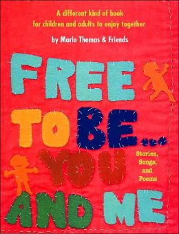 Free to Be ... You and Me: A Different Kind of Book for Children and Adults to Enjoy Together