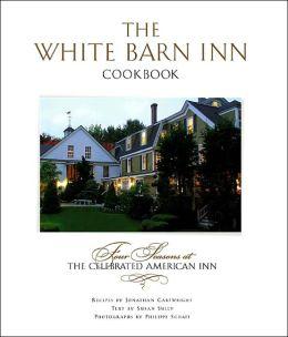 White Barn Inn Cookbook: Four Seasons at the Celebrated American Inn