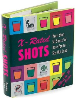 X-Rated Shots: More than 50 Shots We Dare You to Say Out Loud (Miniature Edition Series)