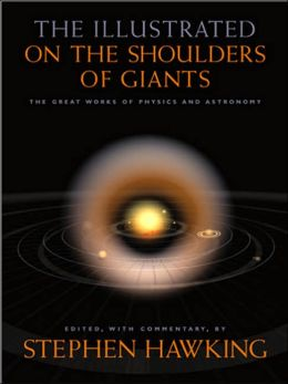 The Illustrated on the Shoulders of Giants: The Great Works of Physics and Astronomy