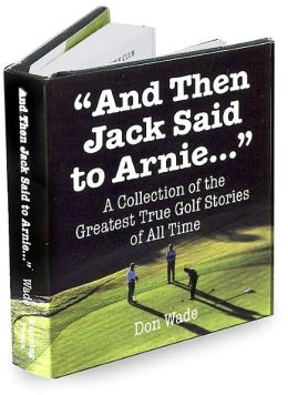And Then Jack Said to Arnie...