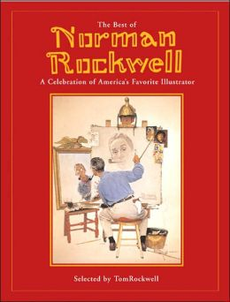 The Best of Norman Rockwell: A Celebration of America's Favorite Illustrator