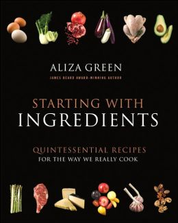 Starting with Ingredients: Quintessential Recipes for the Way We Really Cook