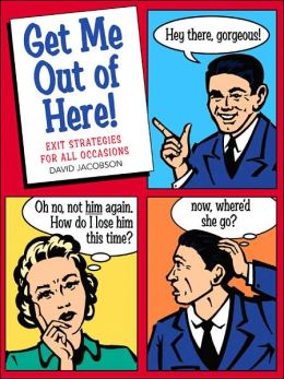 Get Me Out of Here!: Exit Strategies for All Occasions