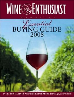 Wine Enthusiast Essential Buying Guide 2008: Includes Ratings and Prices for More than 40,000 Wines