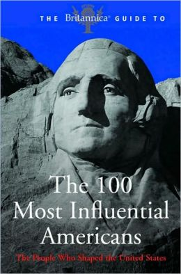 The Britannica Guide to 100 Influential Americans