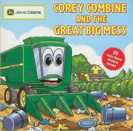 Corey Combine and the Great Big Mess (John Deere Children's Series)