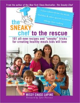 The Sneaky Chef to the Rescue: More Simple Strategies for Getting Your Kids Eating Right