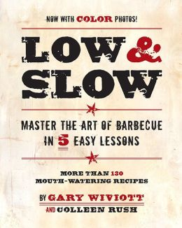 Low and Slow: Mastering the Art of Barbecue in Five Easy Lessons