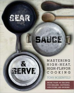 Sear, Sauce, and Serve: Mastering High-Heat, High-Flavor Cooking