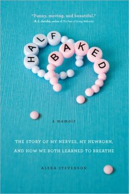 Half Baked: The Story of My Nerves, My Newborn, and How We Both Learned to Breathe