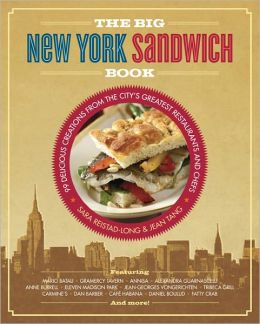 The Big New York Sandwich Book: 99 Delicious Creations from the City's Greatest Restaurants and Chefs