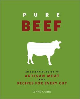 Pure Beef: An Essential Guide to Artisan Meat with Recipes for Every Cut