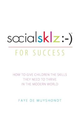 socialsklz :-) (Social Skills) for Success: How to Give Children the Skills They Need to Thrive in the Modern World