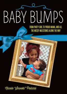 Baby Bumps: From Party Girl to Proud Mama, and all the Messy Milestones Along the Way
